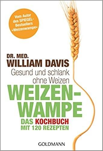 Weizenwampe - Das Kochbuch: Gesund und Schlank ohne Weizen