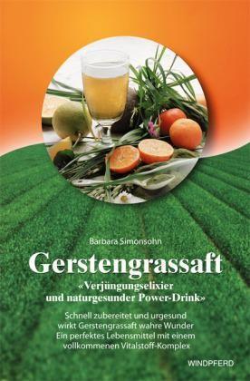 Gerstengrassaft: Verjüngerungselixier und naturgesunder Power-Drink